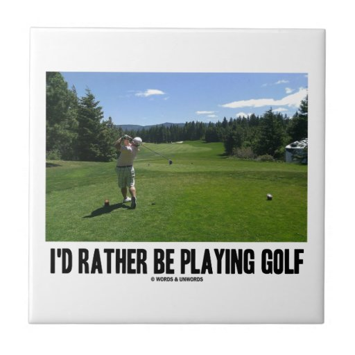 I'd Rather Be Playing Golf (Golfer On Golf Course) Tiles