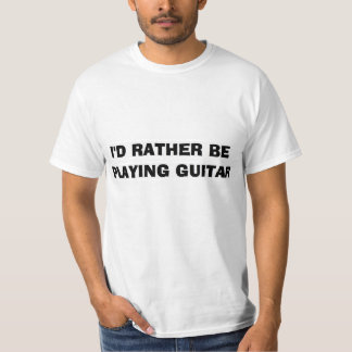 """I'd Rather be Playing Guitar"" Shirt"