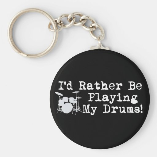 I'd Rather Be Playing My Drums Key Chains