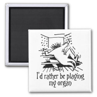 I'd rather be playing my organ magnet