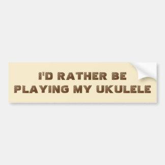 I'd Rather Be Playing My Ukulele Bumper Sticker
