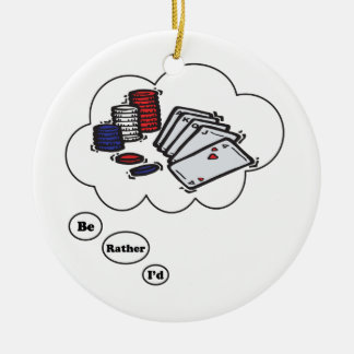 I'd rather be playing Poker Ceramic Ornament