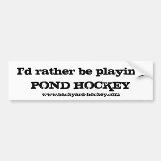 """""""I'd rather be playing POND HOCKEY"""" Bumper Sticker"""