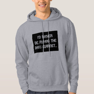 I'd Rather Be Playing the Bass Clarinet Hoodie