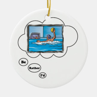 I'd rather be playing Water Polo 3 Ceramic Ornament
