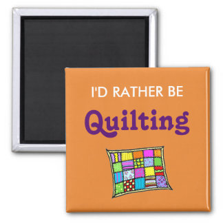 I'd Rather Be Quilting Square Magnet