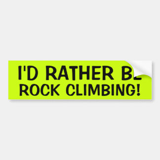 I'D RATHER BE ROCK CLIMBING! BUMPER STICKER
