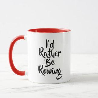 I'd Rather Be Rowing - Designer Mug
