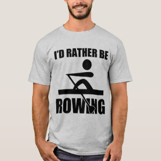 I'd Rather Be Rowing T-Shirt