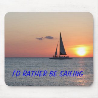 I'd rather be sailing mousepad