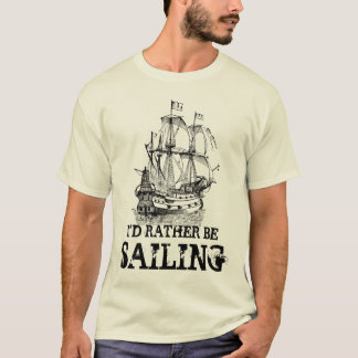 I'd rather be sailing nautical ship custom t shirt