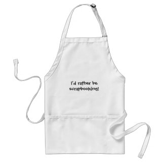 I'd rather be scrapbooking! standard apron
