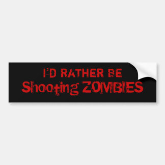 I'd Rather Be, Shooting ZOMBIES Bumper Sticker