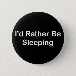 I'd Rather Be Sleeping 6 Cm Round Badge