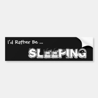I'd Rather Be ... Sleeping, black and white Car Bumper Sticker