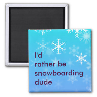 I'd rather be snowboarding magnet