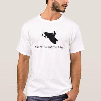I'd rather be snowmobiling...T-shirt T-Shirt