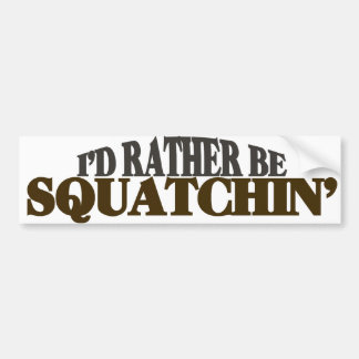 Id rather be Squatchin Bumper Sticker