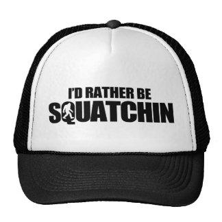 I'd rather be squatchin cap