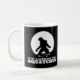 I'd Rather be Squatchin Coffee Mugs