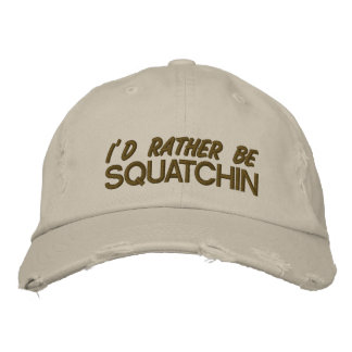 I'd rather be squatchin embroidered cap