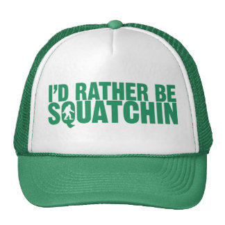 I'd Rather Be Squatchin Green Hat