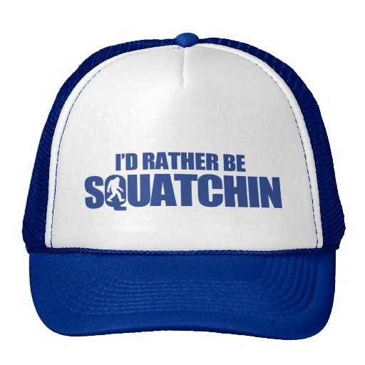 I'd rather be squatchin hats