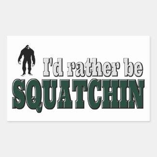 I'd Rather Be SQUATCHIN Rectangular Sticker