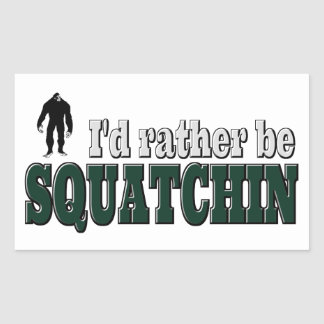 I'd Rather Be SQUATCHIN Rectangle Stickers
