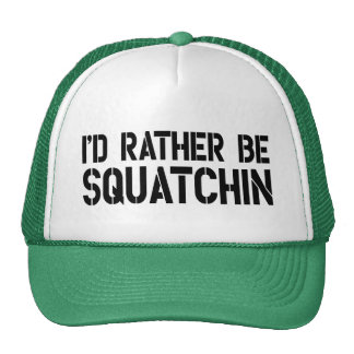 I'd Rather Be Squatchin Trucker Hat