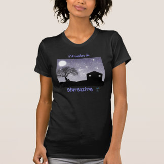 I'd rather be Stargazing T-Shirt
