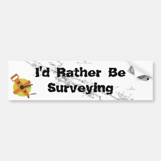 I'd Rather Be Surveying Bumper Sticker