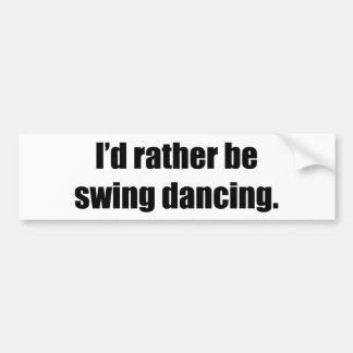 I'd Rather Be Swing Dancing Bumper Sticker