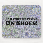 I'd Rather Be Trying On Shoes - Bumper Sticker Mousepad