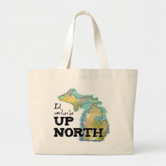 I'd rather be Up North Michigan Large Tote Bag