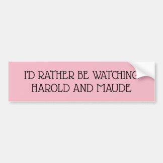 I'd rather be watching Harold and Maude Bumper Sticker