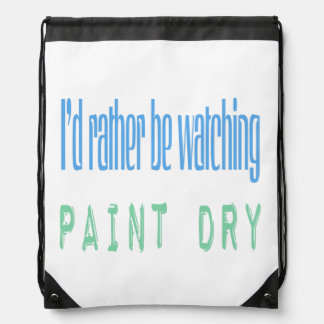 I'd Rather Be Watching Paint Dry Drawstring Bag