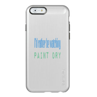 I'd Rather Be Watching Paint Dry Incipio Feather® Shine iPhone 6 Case