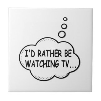 I'd Rather Be Watching TV Ceramic Tile