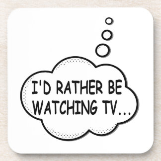 I'd Rather Be Watching TV Coaster