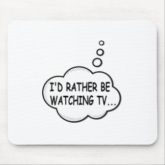 I'd Rather Be Watching TV Mouse Pad