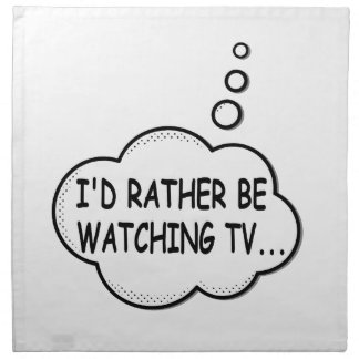 I'd Rather Be Watching TV Napkin