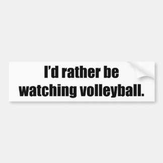 I'd Rather Be Watching Volleyball Bumper Sticker