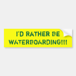 I'd Rather Be WATERBOARDING!!! Bumper Sticker