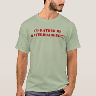 I'd Rather Be WATERBOARDING!!! T-Shirt