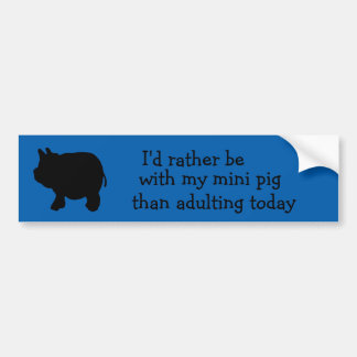 I'd rather be with my mini pig than adulting today bumper sticker