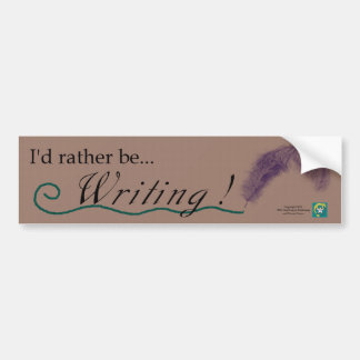 """I'd rather be writing!"" bumpersticker & logo Bumper Sticker"