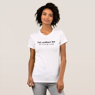 I'd rather be writing code (Light colored) T-Shirt