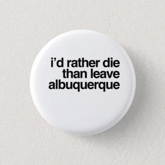 I'd Rather Die Than Leave Albuquerque City 3 Cm Round Badge