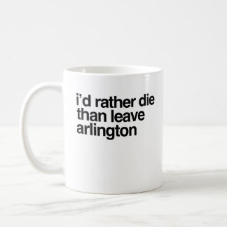 I'd Rather Die Than Leave  Arlington City Coffee Mug